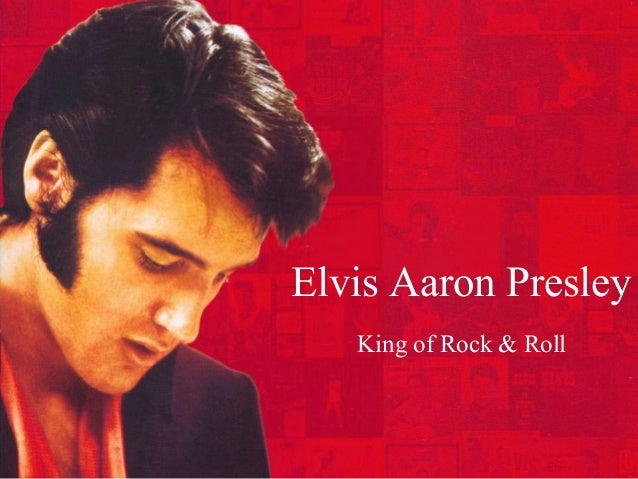 Elvis Aaron PresleyKing of Rock & Roll