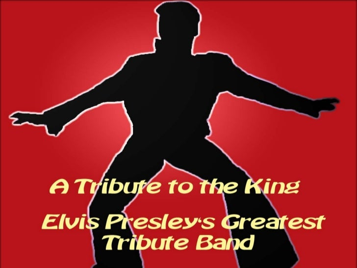 A TRIBUTE TO THE KINGELVIS PRESLEYS GREATESTTRIBUTE BAND