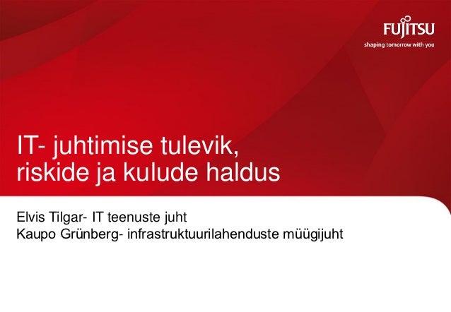 IT- juhtimise tulevik,riskide ja kulude haldusElvis Tilgar- IT teenuste juhtKaupo Grünberg- infrastruktuurilahenduste müüg...