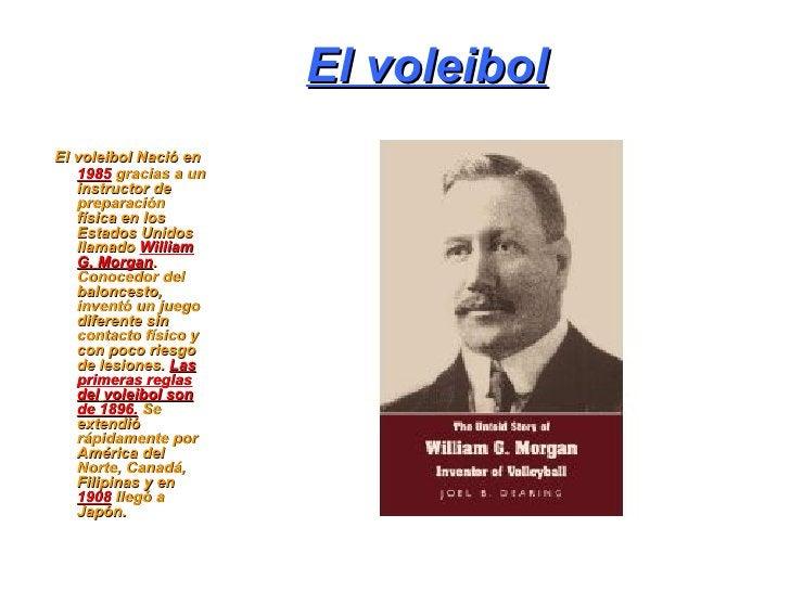 El voleibolEl voleibol Nació en   1985 gracias a un   instructor de   preparación   física en los   Estados Unidos   llama...