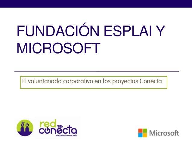 FUNDACIÓN ESPLAI Y MICROSOFT El voluntariado corporativo en los proyectos Conecta