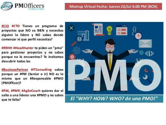 """El """"WHY? HOW? WHO? de una PMO!"""" Meetup Virtual Fecha: Jueves 26/Jul 6:00 PM (BCN) #PM, #PMP, #AgileCoach quieres dar el sa..."""