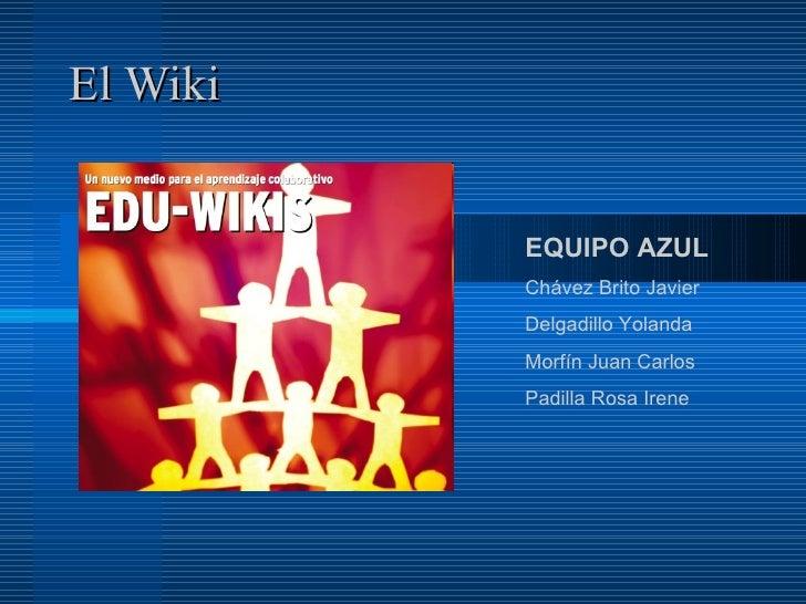 El Wiki EQUIPO AZUL Chávez Brito Javier Delgadillo Yolanda Morfín Juan Carlos Padilla Rosa Irene