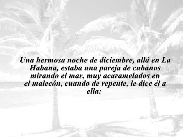 <ul><li>Una hermosa noche de diciembre, allá en La Habana,estaba una pareja de cubanos mirando el mar, muy acaramelados e...