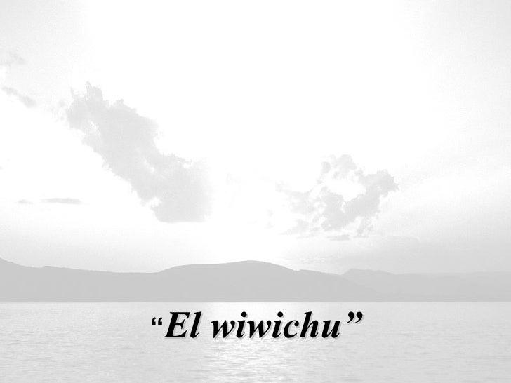 """"""" El wiwichu"""""""