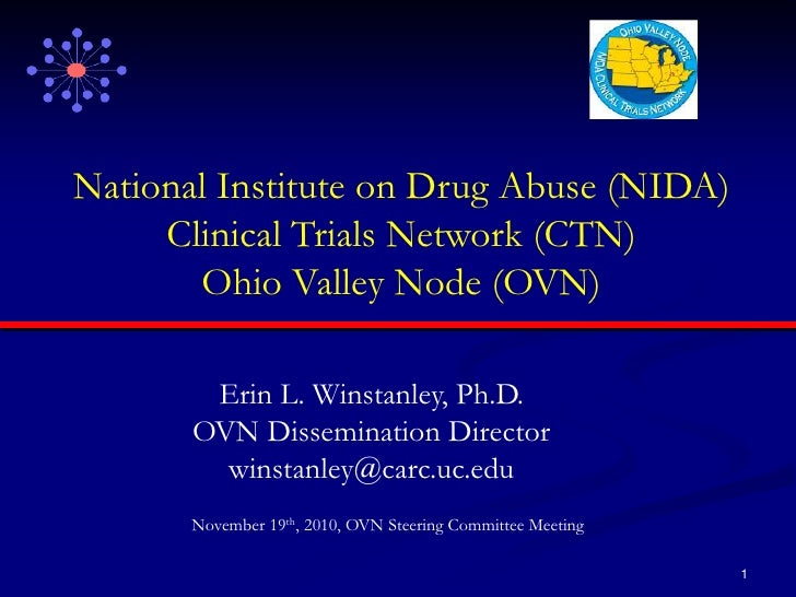 1<br />National Institute on Drug Abuse (NIDA) Clinical Trials Network (CTN)<br />Ohio Valley Node (OVN)<br />Erin L. Wins...