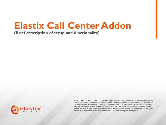 Elastix Call Center Addon(Brief description of setup and functionality)                                © 2012, PALOSANTO S...