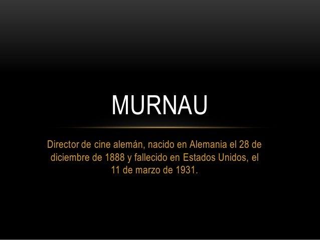 Director de cine alemán, nacido en Alemania el 28 de diciembre de 1888 y fallecido en Estados Unidos, el 11 de marzo de 19...
