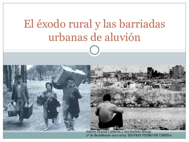 El éxodo rural y las barriadas     urbanas de aluvión             Andrea Pascual Calderón y Ana Rasines Murga.            ...