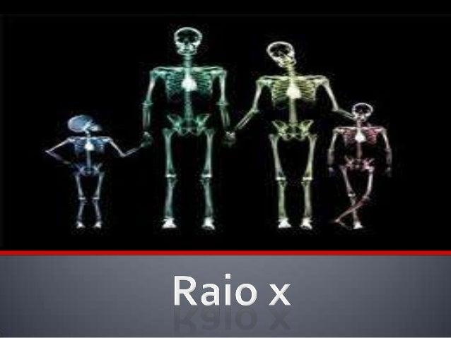  O Raio X foi descoberto pelo físico Alemão Wilhelm Roentgen (1845-1923).Em 8 de novembro de 1895.