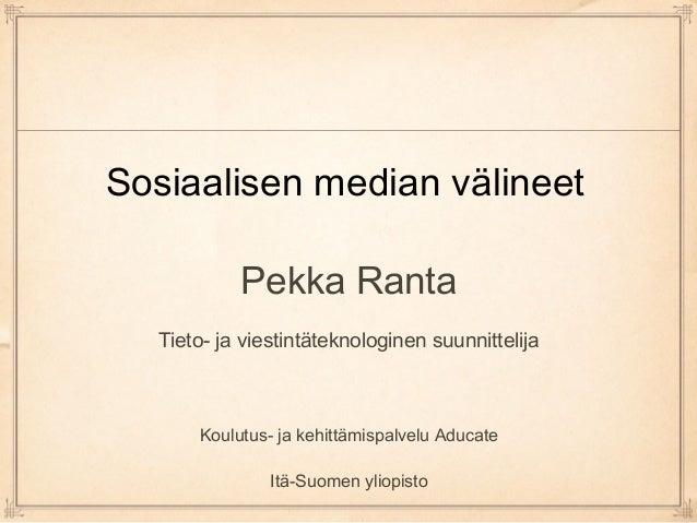 Sosiaalisen median välineet Pekka Ranta Tieto- ja viestintäteknologinen suunnittelija Koulutus- ja kehittämispalvelu Aduca...