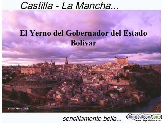 Castilla - La Mancha... sencillamente bella... Ricardo Martín García El Yerno del Gobernador del Estado Bolívar