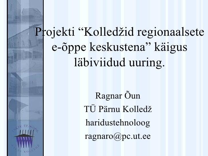 """Projekti """"Kolledžid regionaalsete e-õppe keskustena"""" käigus läbiviidud uuring. Ragnar Õun TÜ Pärnu Kolledž haridustehnoloo..."""
