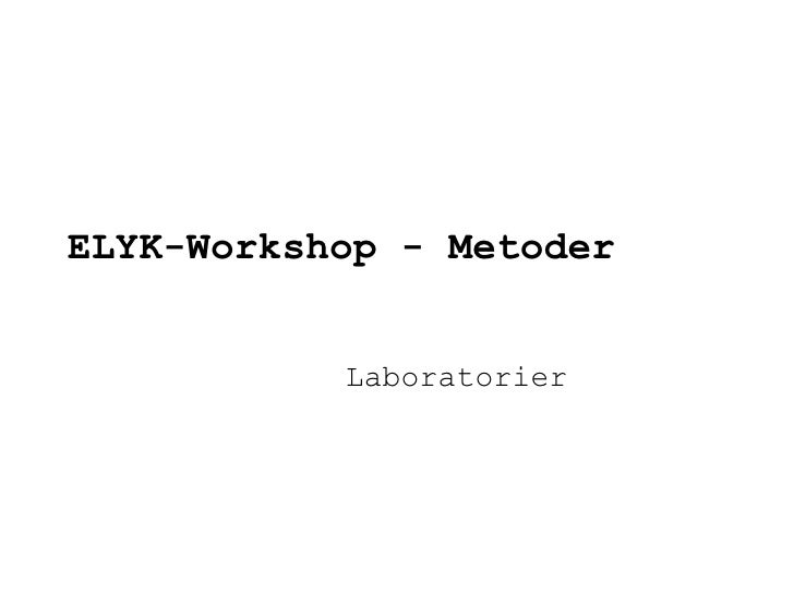 ELYK-Workshop - Metoder Laboratorier