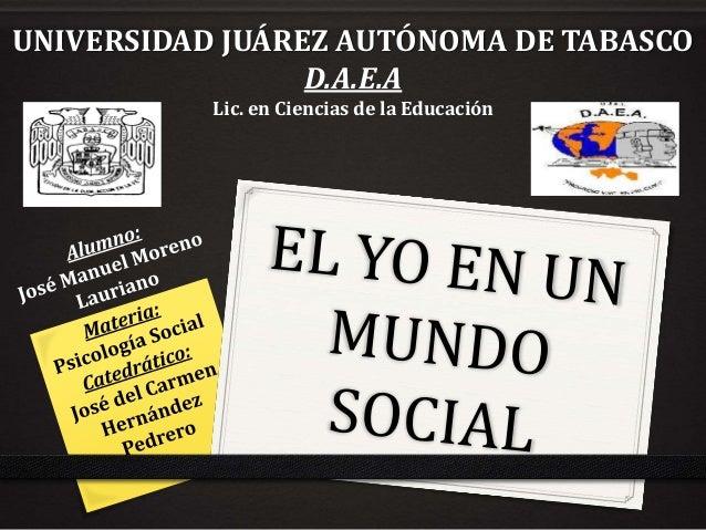 UNIVERSIDAD JUÁREZ AUTÓNOMA DE TABASCO D.A.E.A Lic. en Ciencias de la Educación