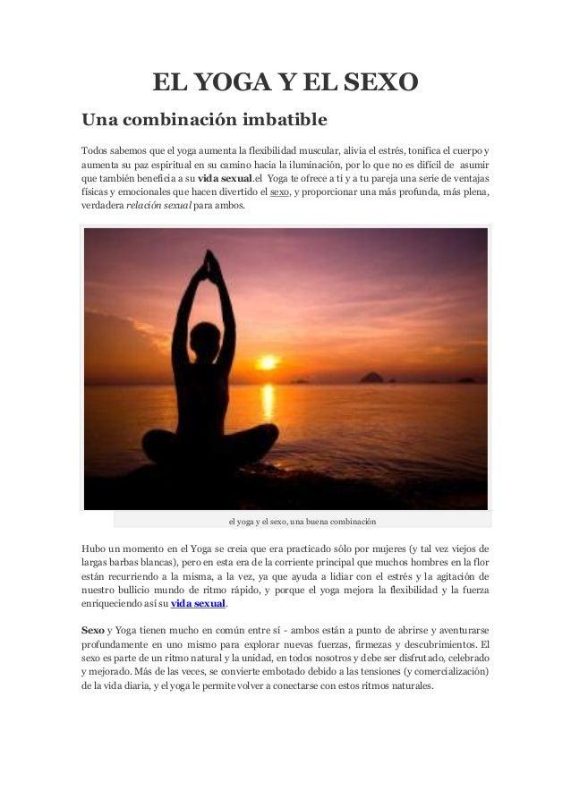 EL YOGA Y EL SEXOUna combinación imbatibleTodos sabemos que el yoga aumenta la flexibilidad muscular, alivia el estrés, to...