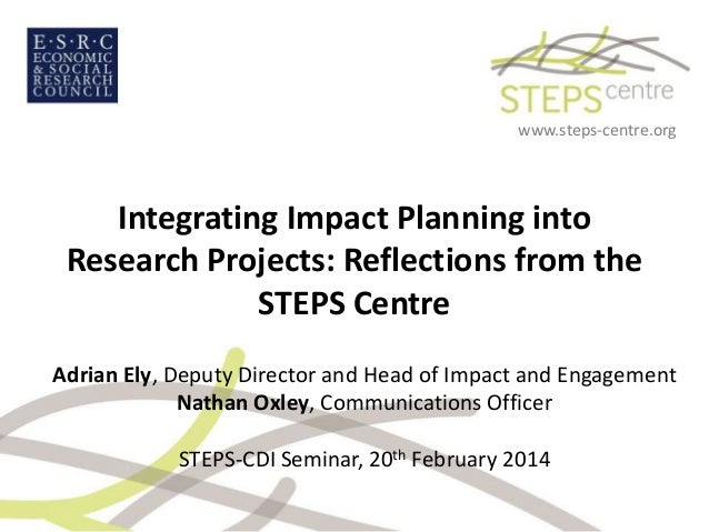 www.steps-centre.org  Integrating Impact Planning into Research Projects: Reflections from the STEPS Centre Adrian Ely, De...