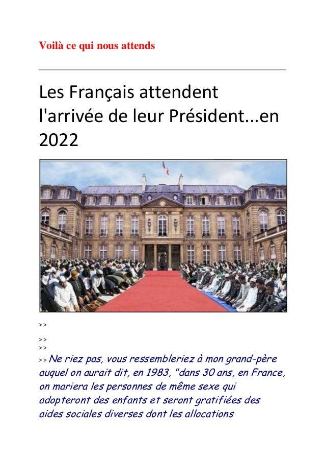 Voilà ce qui nous attends Les Français attendent l'arrivée de leur Président...en 2022 > > > > > > > > Ne riez pas, vous r...