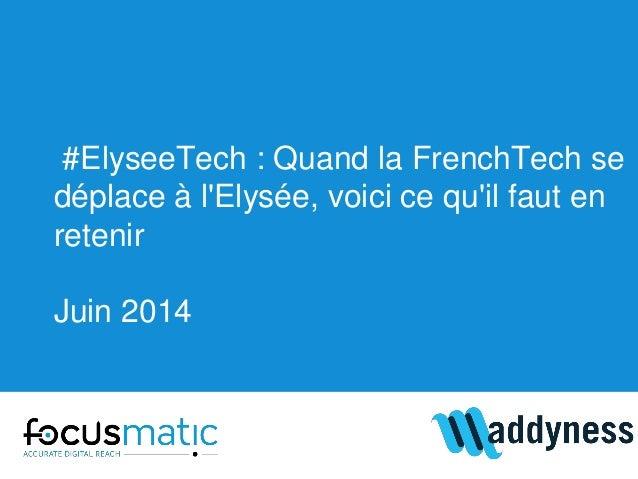 #ElyseeTech : Quand la FrenchTech se déplace à l'Elysée, voici ce qu'il faut en retenir Juin 2014