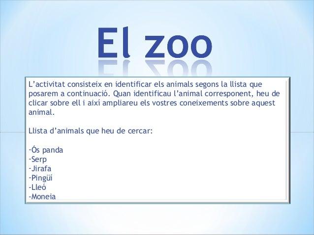 L'activitat consisteix en identificar els animals segons la llista queposarem a continuació. Quan identificau l'animal cor...