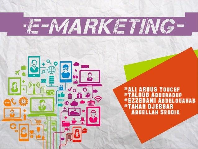 --E-Marketing--  #ALI AROUS Youcef  #TALOUB Abderaouf  #EZZEDAMI Abdelouahab  #TAHAR DJEBBAR  Abdellah Seddik