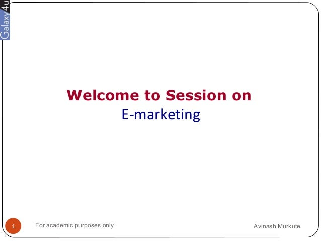 Welcome to Session on E-marketing Avinash MurkuteFor academic purposes only1