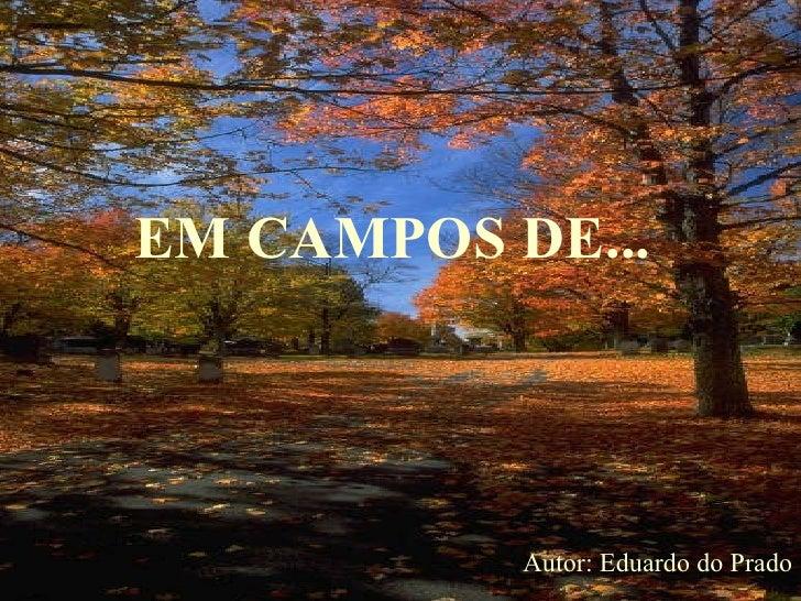 EM CAMPOS DE... Autor: Eduardo do Prado