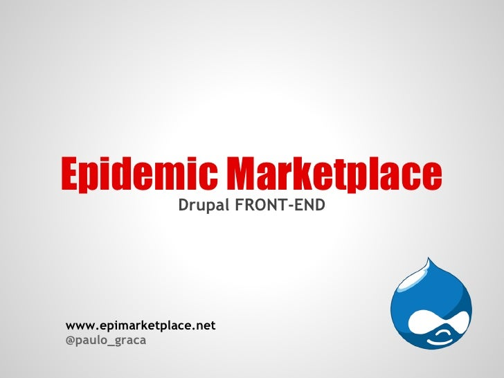 Epidemic Marketplace                Drupal FRONT-ENDwww.epimarketplace.net@paulo_graca