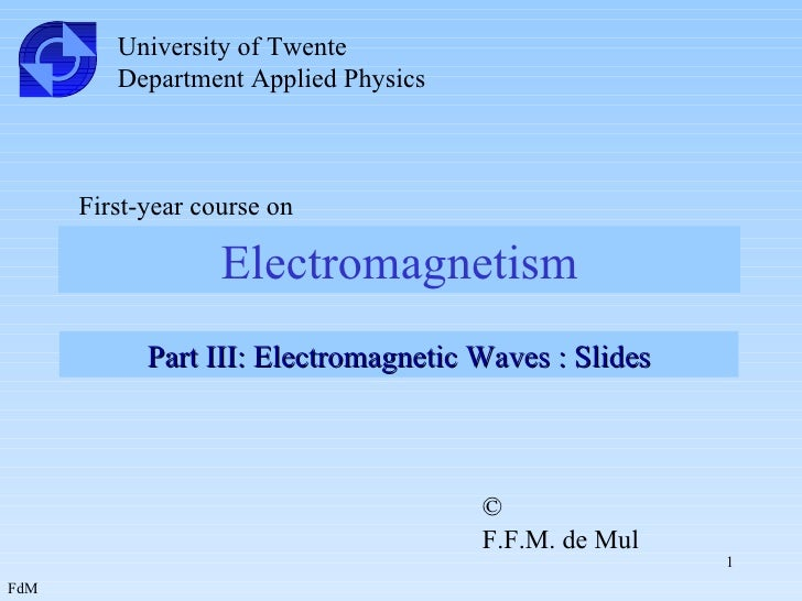 Electromagnetism University of Twente Department Applied Physics First-year course on Part III: Electromagnetic Waves : Sl...
