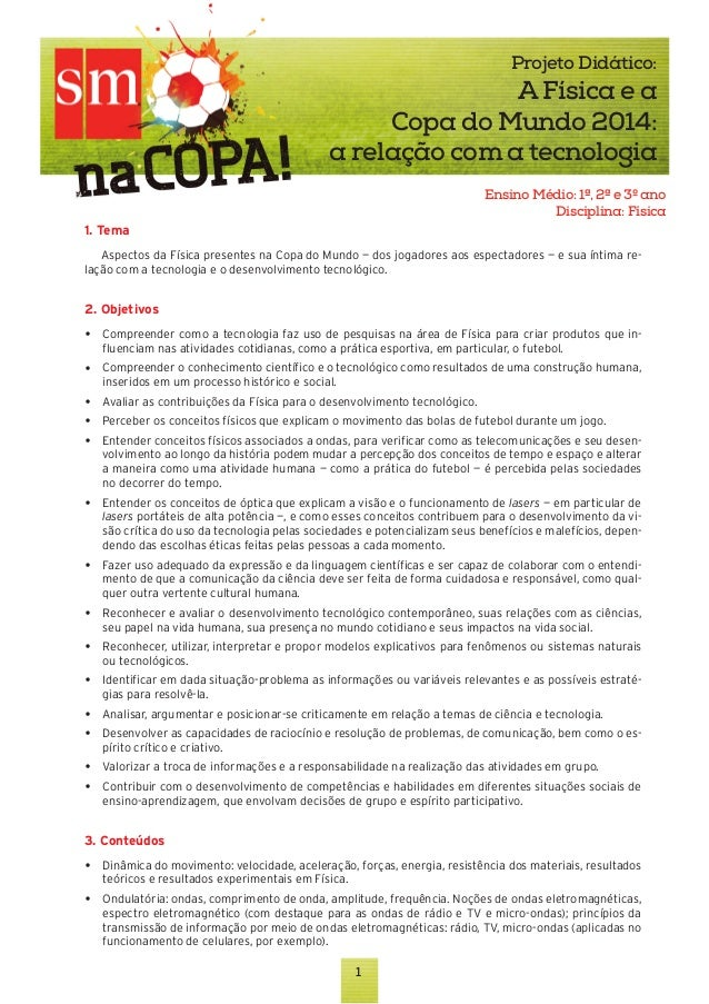 Projeto Didático:  A Física e a Copa do Mundo 2014: a relação com a tecnologia Ensino Médio: 1ª, 2ª e 3º ano Disciplina: F...
