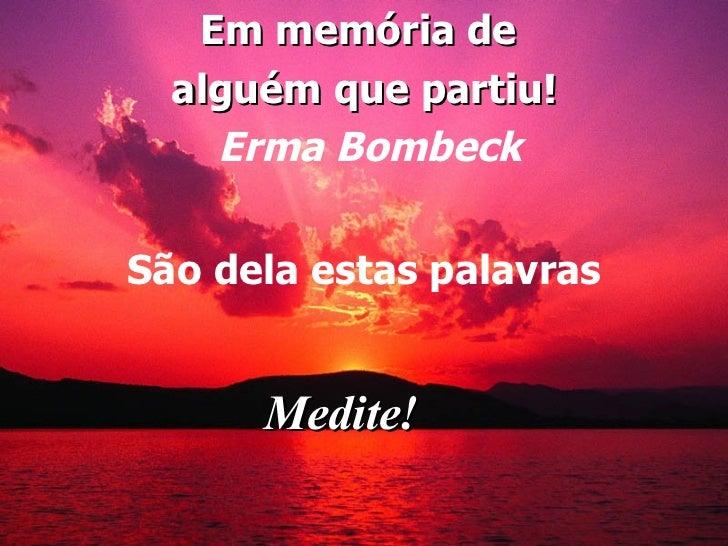 Em memória de  alguém que partiu! Erma Bombeck São dela estas palavras Medite!