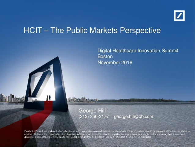 HCIT – The Public Markets Perspective George Hill (212) 250-2177 george.hill@db.com Deutsche Bank does and seeks to do bus...