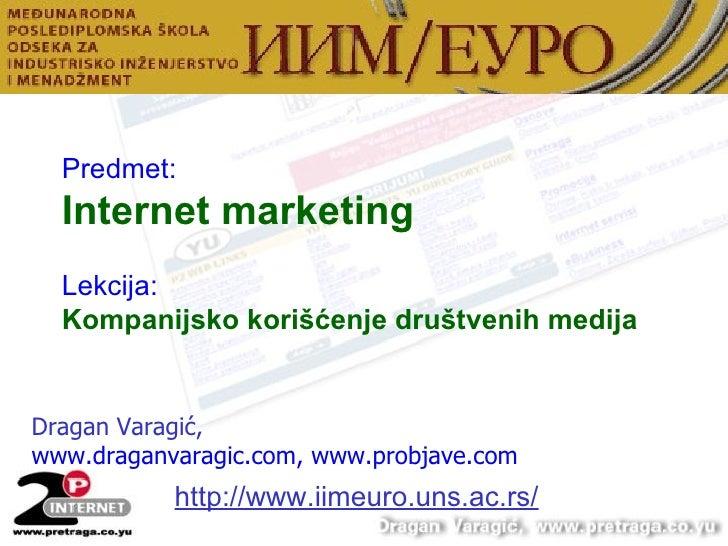 Dragan Varagi ć,   www.draganvaragic.com , www.probjave.com Predmet: Internet marketing   Lekcija: Kompanijsko korišćenje ...