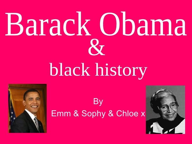 By Emm & Sophy & Chloe x & black history Barack Obama