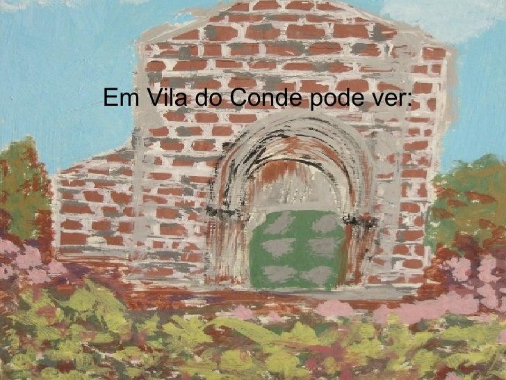 Em Vila do Conde pode ver: