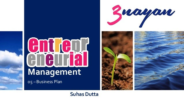 Management 05 – Business Plan Suhas Dutta