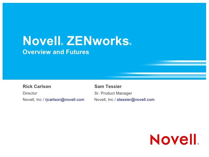 Novell ZENworks      ®                                  ®  Overview and Futures     Rick Carlson                         S...