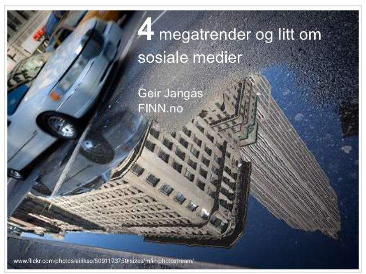 4 megatrender og litt om sosiale medier <br />Geir Jangås<br />FINN.no<br />www.flickr.com/photos/eirikso/5091173750/sizes...