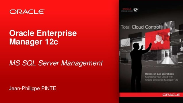 Copyright © 2012, Oracle and/or its affiliates. All rights reserved.1 Oracle Enterprise Manager 12c MS SQL Server Manageme...