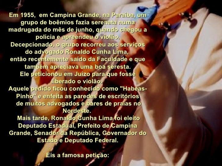 Em 1955,  em Campina Grande, na Paraíba, um grupo de boêmios fazia serenata numa madrugada do mês de junho, quando chegou ...