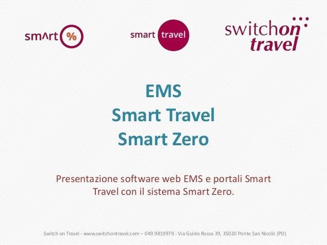 EMS Smart Travel Smart Zero Presentazione software web EMS e portali Smart Travel con il sistema Smart Zero.  Switch on Tr...