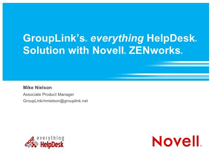 GroupLink's everything HelpDesk                               ®            ®    Solution with Novell ZENworks      ®   ®  ...