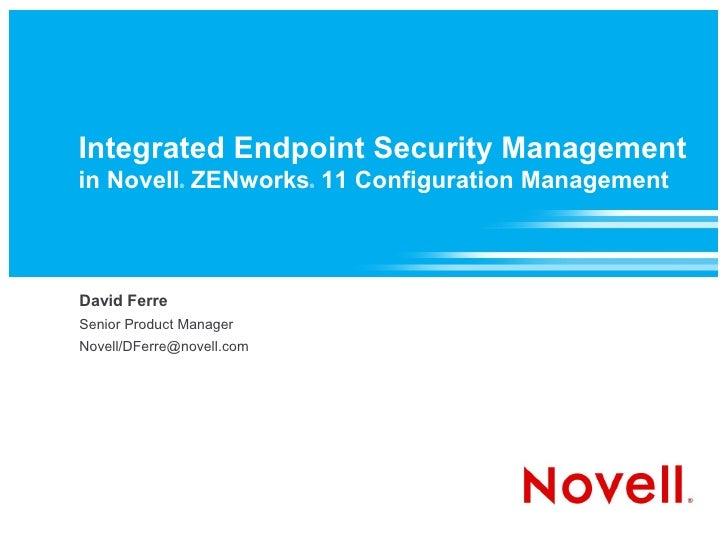 Integrated Endpoint Security Management in Novell ZENworks 11 Configuration Management               ®            ®     Da...