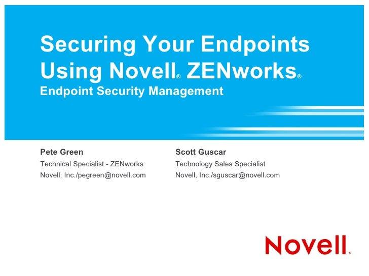 Securing Your Endpoints Using Novell ZENworks             ®                                 ®  Endpoint Security Managemen...