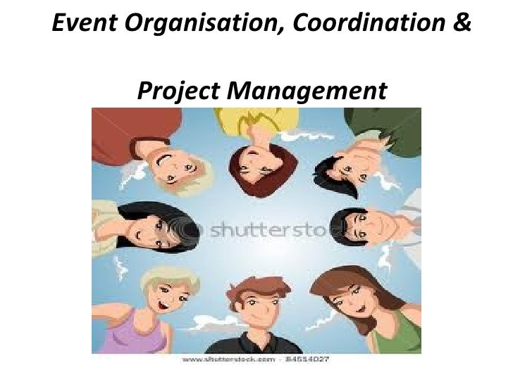 Event Organisation, Coordination &      Project Management