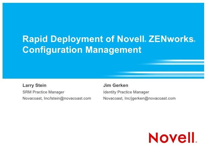 Rapid Deployment of Novell ZENworks                         ®                ®    Configuration Management   Larry Stein  ...