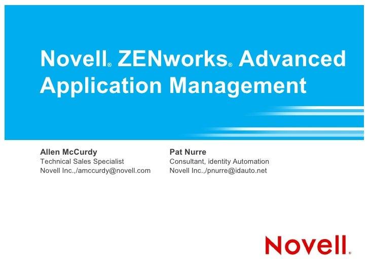 Novell ZENworks Advanced                    ®                                 ®    Application Management  Allen McCurdy  ...