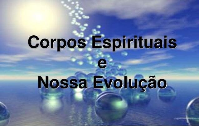 Corpos Espirituais e Nossa Evolução