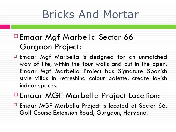 Bricks And Mortar <ul><li>Emaar Mgf Marbella Sector 66 Gurgaon Project : </li></ul><ul><li>Emaar Mgf Marbella is designed ...