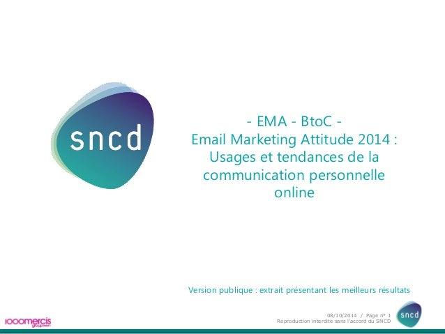 08/10/2014 / Page n° 1  Reproduction interdite sans l'accord du SNCD  - EMA - BtoC -  Email Marketing Attitude 2014 :  Usa...
